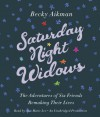 Saturday Night Widows: The Adventures of Six Friends Remaking Their Lives (Audio) - Becky Aikman