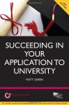 Succeeding in Your Application to University: How to Prepare the Perfect Ucas Personal Statement (Including 98 Personal Statement Examples) - Matt Green
