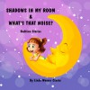 Shadows In My Room & What's That Noise: Bedtime Stories - Linda Weaver Clarke