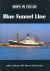 Ships in Focus: Blue Funnel Line - John Clarkson, Bill Harvey, Roy Fenton