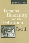Persons, Humanity, and the Definition of Death - John P. Lizza