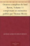 Oeuvres complètes de lord Byron, Volume 11 comprenant ses mémoires publiés par Thomas Moore (French Edition) - George Byron, Gordon Byron, Paulin Paris