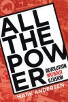 All the Power: Revolution Without Illusion - Mark Andersen, Jennifer Baumgardner