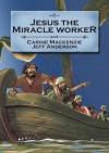 Jesus, Miracle Worker - Carine Mackenzie, Jeff Anderson