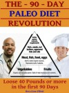 The 90 Day Paleo Diet Revolution - Lose 40 Pounds or More the First 90 Days (2012 edition) - Rory Liam Elliott