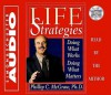 Life Strategies: Doing What Works Doing What Matters - Phillip C. McGraw