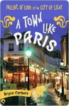 A Town Like Paris: Falling in Love in the City of Light - Bryce Corbett