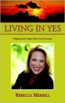 Living in Yes - Rebecca R. Merrill