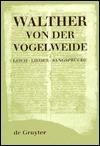 Leich, Lieder, Sangspruche - Walther von der Vogelweide