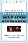 A Biblical Perspective on Giving Generously: Learning How to Receive God's Blessing - Rich Brott
