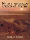 Native American Creation Myths - Jeremiah Curtin