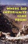 Where Did Christianity Come From? - Justin Taylor