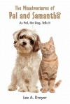 The Misadventures of Pal & Samantha: As Pal, the Dog, Tells It - Lee A. Drayer