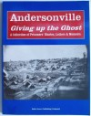 Andersonville Giving Up the Ghost: Diaries & Recollections of the Prisoners. - Bruce Jones, William Styple, Nancy Styple, Jack Fitzpatrick, Bill Dekker