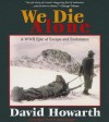We Die Alone: A WWII Epic of Escape and Endurance - David Howarth, Stuart Langton