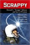 "Scrappy: Memoir of A U.S. Fighter Pilot in Korea and Vietnam - Howard C. ""Scrappy"" Johnson, Ian A. O'Connor"