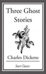 Three Ghost Stories - Charles Dickens