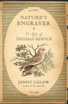 Nature's Engraver: A Life of Thomas Bewick - Jenny Uglow