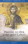 Praying to Our Lord Jesus Christ: Prayer and Meditation Through the Centuries - Benedict J. Groeschel