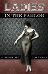 Ladies In The Parlor - Jim Tully