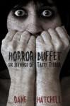 Horror Buffet : Six Servings of Tasty Terror - Dane Hatchell