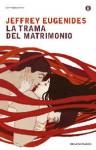 La trama del matrimonio - Jeffrey Eugenides, Katia Bagnoli