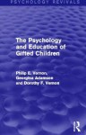 The Psychology and Education of Gifted Children (Psychology Revivals) - Philip E Vernon, Georgina Adamson, Dorothy F Vernon