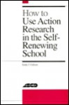 How to Use Action Research in the Self-Renewing School - Emily Calhoun