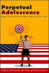 Perpetual Adolescence: Jungian Analyses of American Media, Literature, and Pop Culture - Sally Porterfield, Keith Polette, Tita French Baumlin