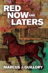 Red Now and Laters: A Novel - Marcus J. Guillory