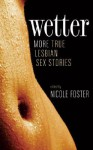 Wetter: More True Lesbian Sex Stories - Nicole Foster