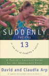 Suddenly They're 13: A Parent's Survival Guide for the Adolescent Years - David Arp, Claudia Arp