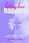Letting Love Happen: Stop Working So Hard and Let the Right Man Love You - Maria Thomas