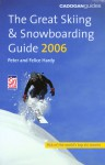 The Great Skiing & Snowboarding Guide, 2006 - Peter Hardy, Felice Hardy