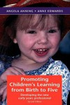 Promoting Children's Learning from Birth to Five - Angela Anning, Anne Edwards