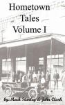Hometown Tales, Volume I - Mack Stanley, Kj Clark, John Clark