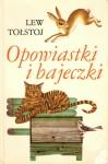 Opowiastki i bajeczki - Lew Tołstoj