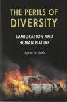 The Perils Of Diversity: Immigration And Human Nature - Byron M. Roth