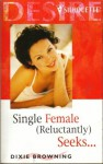 Single Female (Reluctantly) Seeks... (Silhouette Yours Truly, #7) - Dixie Browning