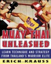 Muay Thai Unleashed: Learn Technique and Strategy from Thailand's Warrior Elite - Erich Krauss