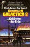 Kampfstern Galactica 8: Grüße von der Erde - Glen A. Larson, Ron Goulart