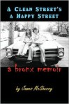 A Clean Street's a Happy Street: A Bronx Memoir - James McSherry