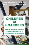 Children of Hoarders: How to Minimize Conflict, Reduce the Clutter, and Improve Your Relationship - Fugen Neziroglu, Katharine Donnelly