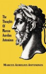 The Thoughts (Meditations) of the Emperor Marcus Aurelius Antoninus - With Biographical Sketch, Philosophy Of, Illustrations, Index and Index of Terms - Marcus Aurelius, George Long