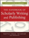 The Handbook of Scholarly Writing and Publishing - Tonette S Rocco, Tim Hatcher, John W. Creswell
