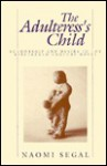 The Adulteress's Child: Authorship and Desire in the Nineteenth-Century Novel - Naomi Segal, Lynne Segal