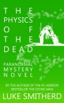 The Physics Of The Dead - Luke Smitherd