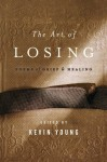 The Art of Losing: Poems of Grief and Healing - Kevin Young