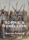 Sophie's Rebellion - Beverley Boissery