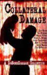 Collateral Damage: A Do Some Damage Collection - Dave White, Russel D. McLean, Steve Weddle, Joelle Charbonneau, Scott Parker, Jay Stringer, Sandra Ruttan, John McFetridge